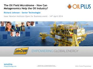 The Oil Field  Microbiome  – How Can  M etagenomics  H elp the Oil  I ndustry?