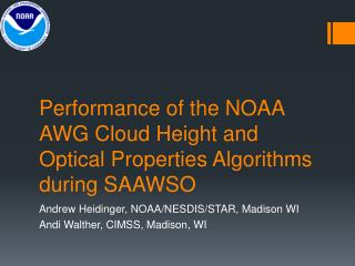 Performance of the NOAA AWG Cloud Height and Optical Properties Algorithms during SAAWSO