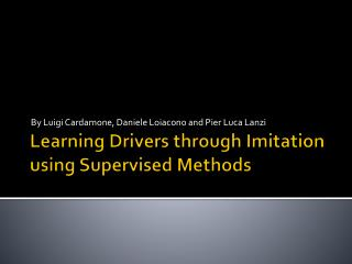 Learning Drivers through Imitation using Supervised Methods