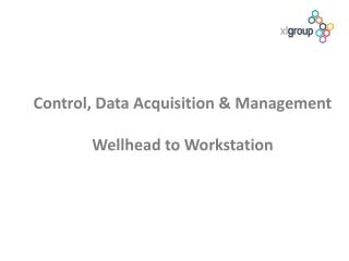 Control, Data Acquisition & Management Wellhead to Workstation