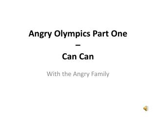 Angry Olympics Part One  –  Can  Can
