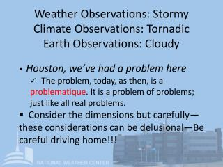 Weather Observations: Stormy Climate Observations:  Tornadic Earth Observations: Cloudy