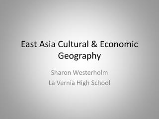 East Asia Cultural & Economic Geography