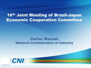 16 th  Joint Meeting of Brazil-Japan Economic Cooperation Committee Carlos Mariani