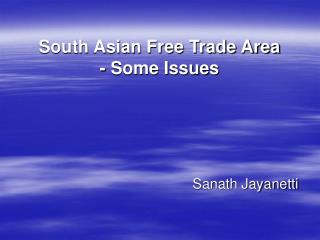South Asian Free Trade Area - Some Issues