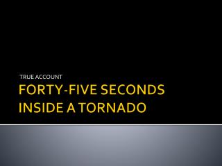 FORTY-FIVE SECONDS INSIDE A TORNADO