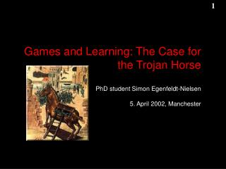 Games and Learning: The Case for the Trojan Horse