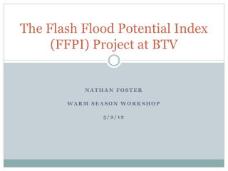 The Flash Flood Potential Index (FFPI) Project at BTV