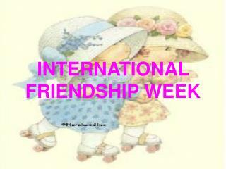 INTERNATIONAL FRIENDSHIP WEEK
