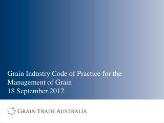 Grain  Industry Code of Practice for the Management of Grain  18 September 2012