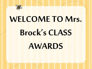 WELCOME TO Mrs. Brock's CLASS AWARDS