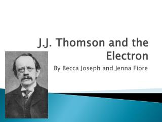 J.J.  Thomson and the Electron