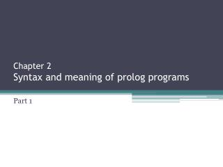 Chapter  2 Syntax and meaning of prolog  programs