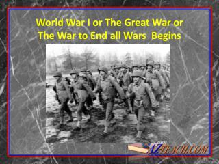 World War I or The Great War or The War to End all Wars Begins