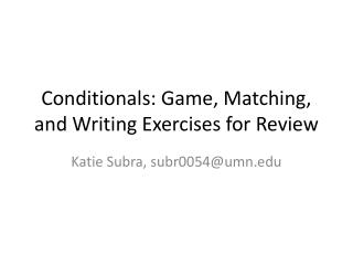 Conditionals: Game, Matching, and Writing Exercises for Review