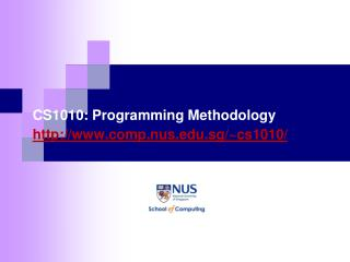 CS1010: Programming Methodology http://www.comp.nus.edu.sg/~cs1010/