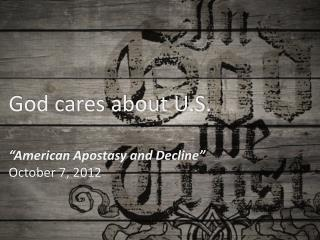 "God cares about U.S. ""American Apostasy and Decline"" October 7, 2012"