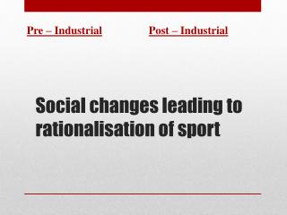 Social changes leading to rationalisation of sport