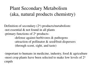 Definition of secondary (2 o ) products/metabolism: -not essential & not found in all plants -primary functions of 2 o