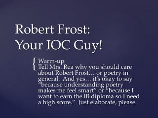 Robert Frost: Your IOC Guy!