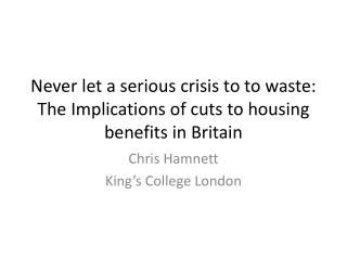 Never let a serious crisis to  to  waste: The Implications of cuts to housing benefits in Britain