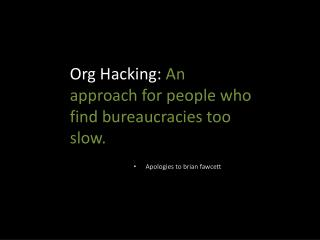 Org Hacking:  An approach for people who find bureaucracies too slow.