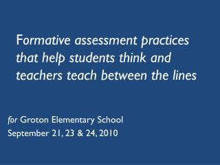 F ormative assessment practices that help students think and teachers teach between the lines