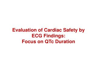 Evaluation of Cardiac Safety by ECG Findings:  Focus on  QTc  Duration