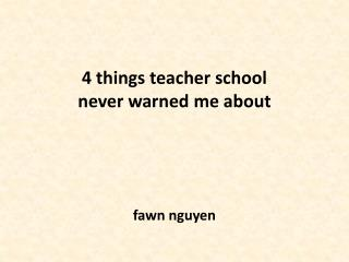 4 things teacher school never warned me about fawn nguyen