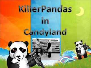 KillerPandas i n Candyland