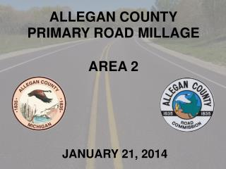 ALLEGAN COUNTY PRIMARY ROAD MILLAGE  AREA 2