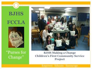 BJHS Making a Change Children's First Community Service Project    Empower.  Educate.  Encourage.