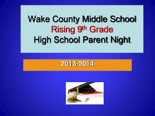 Wake County Middle School Rising 9 th  Grade  High School Parent Night