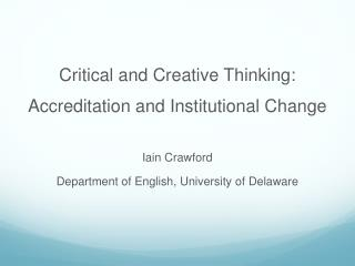 Critical and Creative Thinking:  Accreditation  and Institutional  Change Iain Crawford
