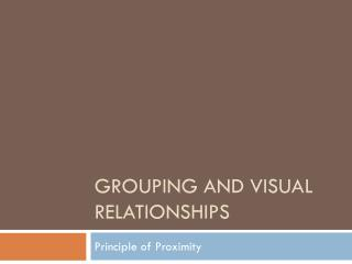 Grouping and Visual  Relationships