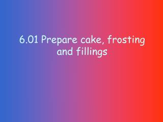 6.01 Prepare cake, frosting and fillings