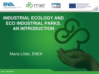 INDUSTRIAL ECOLOGY AND ECO INDUSTRIAL PARKS. AN INTRODUCTION