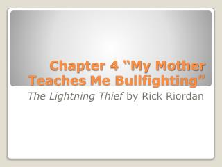 "Chapter 4 ""My Mother  Teaches  Me Bullfighting"""