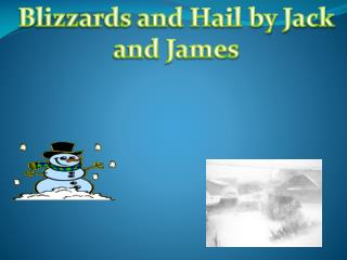 Blizzards and Hail by Jack and James