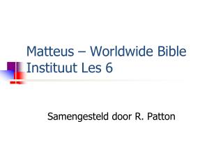 Matteus  – Worldwide Bible  Instituut  Les  6