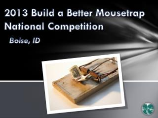 2013 Build a Better Mousetrap National Competition