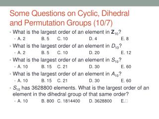 Some Questions on Cyclic, Dihedral  and Permutation Groups (10/7)