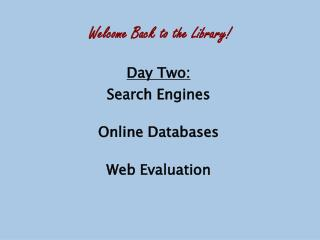 Day Two:  Search Engines Online Databases Web Evaluation