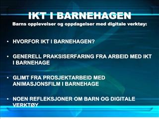 IKT I BARNEHAGEN Barns opplevelser og oppdagelser med digitale verkt y: