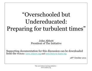 """Overschooled but Undereducated: Preparing for turbulent times"" John Abbott"