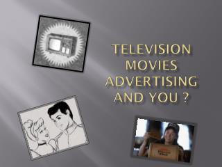 Television Movies Advertising and you ?