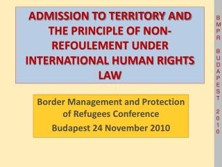 ADMISSION TO TERRITORY AND THE PRINCIPLE OF NON-REFOULEMENT UNDER INTERNATIONAL HUMAN RIGHTS LAW