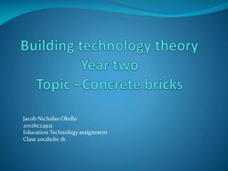 Building technology theory Year two Topic –Concrete bricks