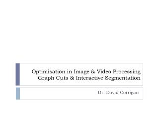 Optimisation in Image & Video Processing Graph Cuts & Interactive Segmentation