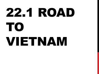 22.1 Road to Vietnam
